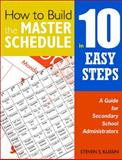 How to Build the Master Schedule in 10 Easy Steps : A Guide for Secondary School Administrators, Kussin, Steven S., 1412955904