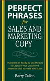 Sales and Marketing Copy : Hundreds of Ready-to-Use Phrases to Capture Your Customer's Attention and Increase Your Sales, Callen, Barry, 0071495908