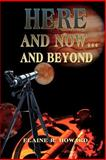 Here and Now...& Beyond, Elaine R. Howard, 0595135900