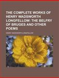 The Complete Works of Henry Wadsworth Longfellow, Henry Wadsworth Longfellow, 123009590X