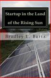 Startup in the Land of the Rising Sun, Bradley Bartz, 1497405904