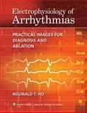 Electrophysiology of Arrhythmias : Practical Images for Diagnosis and Ablation, Ho, Reginald T., 1605475904
