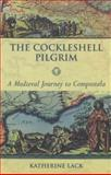 Cockleshell Pilgrim : A Medieval Journey to Compostela, Lack, Katherine, 0281055904