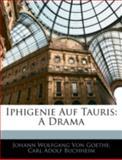 Iphigenie Auf Tauris: A Drama, Silas White and Carl Adolf Buchheim, 1144885906