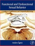 Functional and Dysfunctional Sexual Behavior : A Synthesis of Neuroscience and Comparative Psychology, Ågmo, Anders, 0123705908