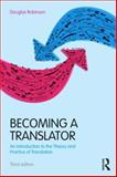 Becoming a Translator : An Introduction to the Theory and Practice of Translation, Robinson, Douglas, 0415615909