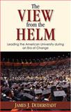 The View from the Helm : Leading the American University during an Era of Change, Duderstadt, James J., 0472115901