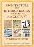 Architecture and Interior Design Through the 18th Century : An Integrated History, Harwood, Buie and Sherman, Curt, 013758590X