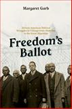 Freedom's Ballot : African American Political Struggles in Chicago from Abolition to the Great Migration, Garb, Margaret, 022613590X