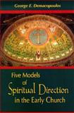 Five Models of Spiritual Direction in the Early Church, Demacopoulos, George E., 0268025908