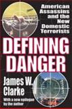 Defining Danger : American Assassins and the New Domestic Terrorists, Clarke, James W., 1412845904