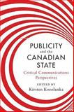 Publicity and the Canadian State : Critical Communications Perspectives, , 1442615907