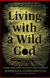 Living with a Wild God, Barbara Ehrenreich, 1455585904