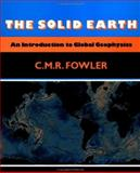 The Solid Earth : An Introduction to Global Geophysics, Fowler, C. M. R., 0521385903