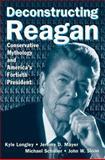 Deconstructing Reagan, Kyle Longley and Jeremy D. Mayer, 0765615908