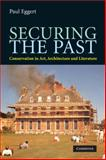 Securing the Past : Conservation in Art, Architecture and Literature, Eggert, Paul, 0521725917