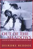 Out of the Shadows : A History of Women in Twentieth-Century Wales, Beddoe, Deirdre, 0708315917