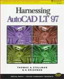 Harnessing AutoCAD LT '97, Stellman, Thomas A. and Krishnan, G. V., 0766805913