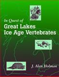 In Quest of Great Lakes Ice Age Vertebrates, J. Alan Holman, 0870135910