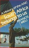 South Africa Belongs to Us : A History of the ANC, Meli, Francis, 0253285917