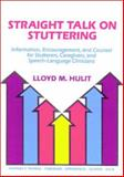 Straight Talk on Stuttering : Information, Encouragement and Counsel for Stutterers, Caregivers, and Speech-Language Clinicians, Hulit, Lloyd M., 0398065918