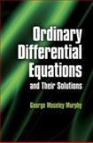 Ordinary Differential Equations and Their Solutions, Murphy, George Moseley and Mathematics Centre Staff, 0486485919