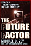 The Future Factor : Forces Transforming Human Destiny, Zey, Michael G., 076580591X