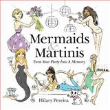 Mermaids and Martinis, Hilary Pereira, 0985135913