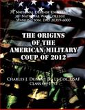The Origins of the American Military Coup Of 2012, Charles Dunlap, 1483935914