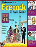 Makeover Your French in Just 3 Weeks! : Turn Your Dreams of French Fluency into a Reality!, Godard, Aimee and Nisset, Luc, 0071635912