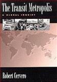 The Transit Metropolis : A Global Inquiry, Cervero, Robert B. and Cervero, Robert, 1559635916