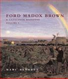 Ford Madox Brown : A Catalogue Raisonne, Bennett, M, 0300165919
