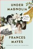 Under Magnolia, Frances Mayes, 0307885917