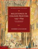 Milestones in Colour Printing, 1457-1859 : With a Bibliography of Nelson Prints, Gascoigne, Bamber, 0521175917