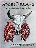 AdobeDreams : A Novel of Santa Fe, Burke, Robert, 0983135916