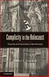 Complicity in the Holocaust : Churches and Universities in Nazi Germany, Ericksen, Robert P., 110701591X