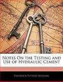 Notes on the Testing and Use of Hydraulic Cement, Frederick Putnam Spalding, 1141295911