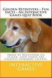 Golden Retrievers - Fun Facts - an Interactive Games Quiz Book, Interactive Games, 1481175912