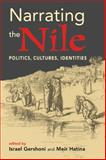 Narrating the Nile : Politics, Cultures, Identities, , 1588265919