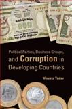 Political Parties, Business Groups, and Corruption in Developing Countries, Yadav, Vineeta, 0199735913