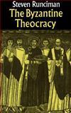 The Byzantine Theocracy : The Weil Lectures, Cincinatti, Runciman, Steven, 0521545919