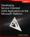 Developing Service-Oriented AJAX Applications on the Microsoft Platform, Larson, Daniel, 0735625913