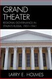 Grand Theater : Regional Governance in Stalin's Russia, 1931-1941, Holmes, Larry E., 0739135910