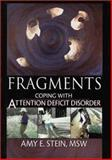 Fragments : Coping with Attention Deficit Disorder, Stein, Amy E., 0789015919