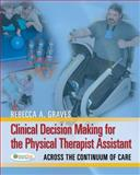 Clinical Decision Making for the Physical Therapist Assistant, Rebecca A. Graves, 080362591X