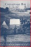 Chesapeake Bay in the Civil War, Eric Mills, 087033591X