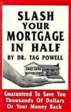 Slash Your Mortgage in Half, Tag Powell, 0914295918