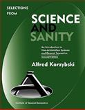 Selections from Science and Sanity : An Introduction to Non-Aristotelian Systems and General Semantics, Second Edition, Korzybski, Alfred, 0982755910