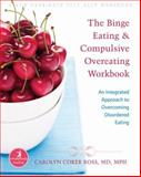 The Binge Eating and Compulsive Overeating Workbook, Carolyn Coker Ross, 1572245913