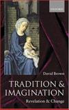 Tradition and Imagination, David Brown, 0199275912